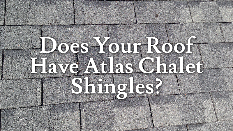 Does Your Roof Have Atlas Chalet Shingles?